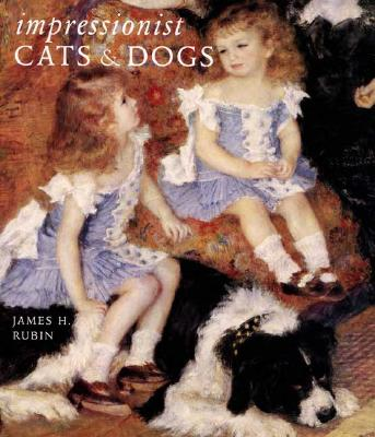 Impressionist Cats and Dogs: Pets in the Painting of Modern Life - Rubin, James H