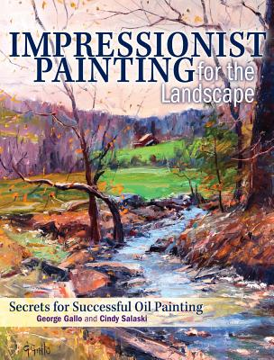 Impressionist Painting for the Landscape: Secrets for Successful Oil Painting - Salaski, Cindy, and Gallo, George