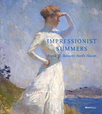 Impressionist Summers: Frank W. Benson's North Haven - Bedford, Faith Andrews