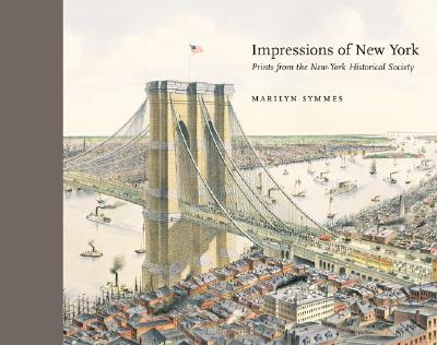 Impressions of New York: Prints from the New-York Historical Society - Symmes, Marilyn F