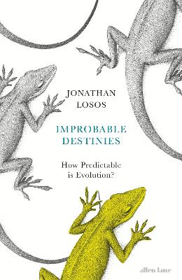 Improbable Destinies: How Predictable is Evolution? - Losos, Jonathan