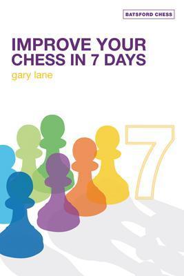 Improve Your Chess in 7 Days - Lane, Gary, Professor, I.M
