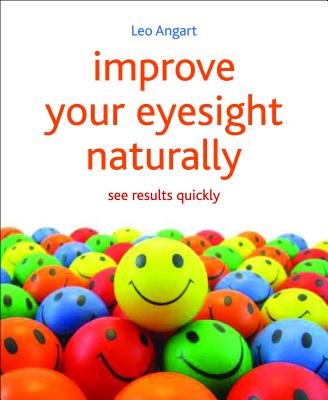 Improve Your Eyesight Naturally: See Results Quickly - Angart, Leo