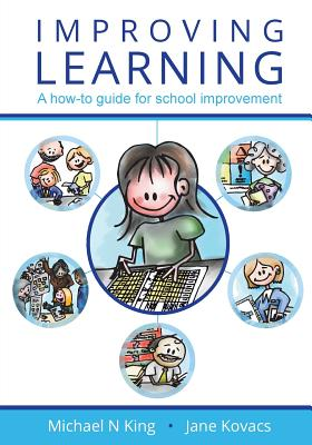 Improving Learning: A How-To Guide for School Improvement - King, Michael N, and Kovacs, Jane, and Langford, David (Foreword by)