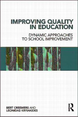 Improving Quality in Education: Dynamic Approaches to School Improvement - Creemers, Bert P M, and Kyriakides, Leonidas