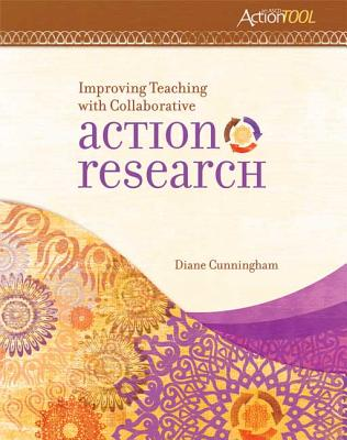 Improving Teaching with Collaborative Action Research: An ASCD Action Tool - Cunningham, Diane