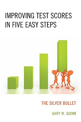 Improving Test Scores in Five Easy Steps: The Silver Bullet - Quinn, Gary W