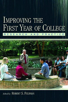 Improving the First Year of College: Research and Practice - Feldman, Robert S (Editor)