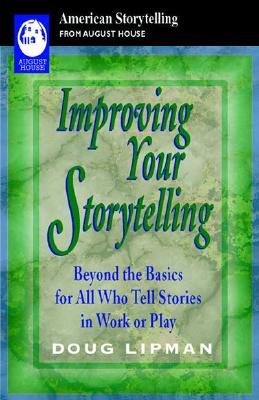 Improving Your Storytelling: Beyond the Basics for All Who Tell Stories in Work or Play - Lipman, Doug