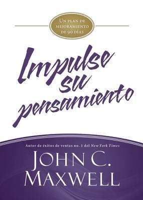 Impulse Su Pensamiento: Un Plan de Mejoramiento de 90 Dias - Maxwell, John C