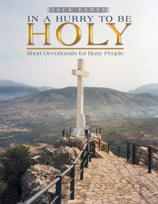 In a Hurry to Be Holy: Short Devotionals for Busy People - Eades, Jack