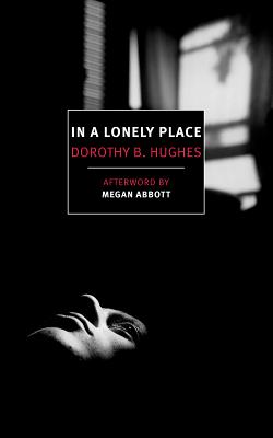 In a Lonely Place - Hughes, Dorothy B, and Abbott, Megan (Afterword by)