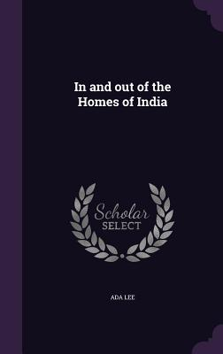 In and Out of the Homes of India - Lee, Ada