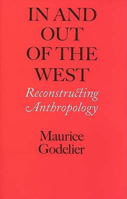 In and Out of the West: Reconstructing Anthropology - Godelier, Maurice, and Scott, Nora (Translated by)