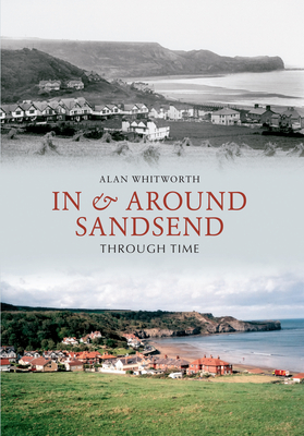 In & Around Sandsend Through Time - Whitworth, Alan