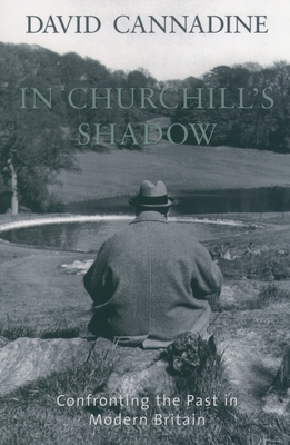 In Churchill's Shadow: Confronting the Past in Modern Britain - Cannadine, David