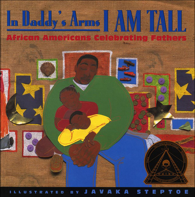 In Daddy's Arms I Am Tall: African Americans Celebrating Fathers - Steptoe, Javaka