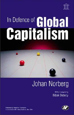 In Defence of Global Capitalism - Norberg, Johan