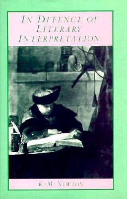 In Defence of Literary Interpretation: Theory and Practice - Newton, Ken M
