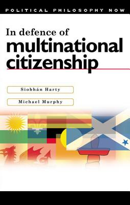 In Defence of Multinational Citizenship - Harty, Siobhan, and Murphy, Michael, Frcp