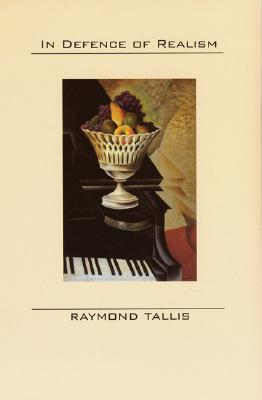 In Defence of Realism - Tallis, Raymond, Professor