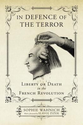 In Defence of the Terror: Liberty or Death in the French Revolution - Wahnich, Sophie