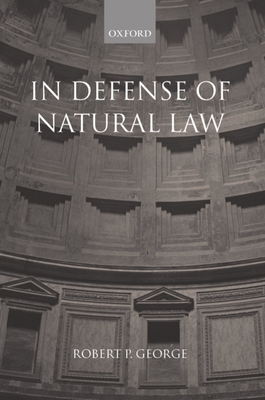 In Defense of Natural Law - George, Robert P, Professor