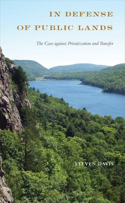 In Defense of Public Lands: The Case Against Privatization and Transfer - Davis, Steven