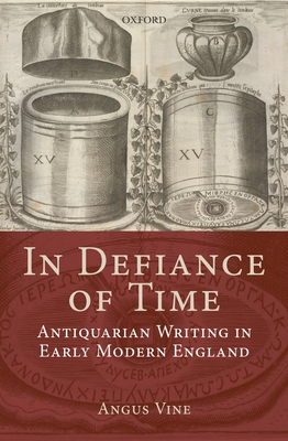 In Defiance of Time: Antiquarian Writing in Early Modern England - Vine, Angus