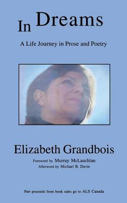 In Dreams: A Life Journey in Prose and Poetry - Grandbois, Elizabeth, and McLauchlan, Murray (Foreword by), and Davie, Michael B (Afterword by)