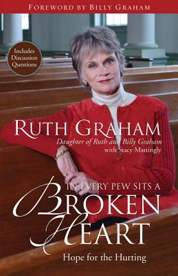 In Every Pew Sits a Broken Heart: Hope for the Hurting - Graham, Ruth, and Mattingly, Stacy