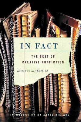 In Fact: The Best of Creative Nonfiction - Gutkind, Lee, Professor (Editor), and Dillard, Annie (Introduction by)
