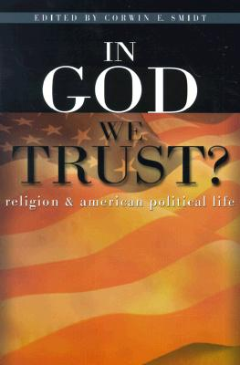 In God We Trust?: Religion and American Political Life - Smidt, Corwin E (Editor)