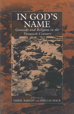 In God's Name: Genocide and Religion in the Twentieth Century - Bartov, Omer (Editor), and Mack, Phyllis (Editor)