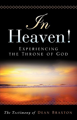In Heaven! Experiencing the Throne of God - Braxton, Dean A
