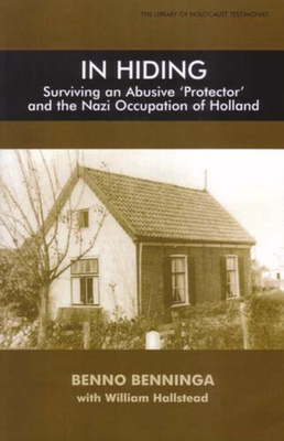 In Hiding: Surviving an Abusive 'Protector' and the Nazi Occupation of Holland - Benninga, Benno
