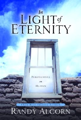 In Light of Eternity: Perspectives on Heaven - Alcorn, Randy