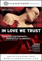 In Love We Trust - Wang Xiaoshuai
