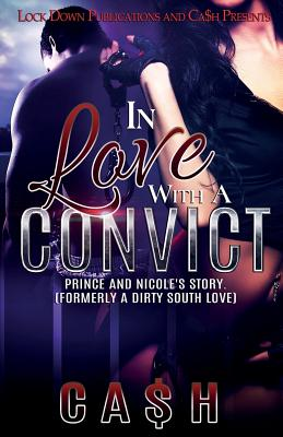 In Love with a Convict: Prince and Nicole's Story - Ca$h