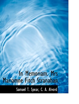 In Memoriam. Mrs Mariamne Fitch Stranahan - Spear, Samuel Thayer, and C a Alvord, A Alvord (Creator)