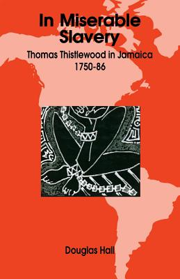 In Miserable Slavery: Thomas Thistlewood in Jamaica 1750-86 - Hall, Douglas