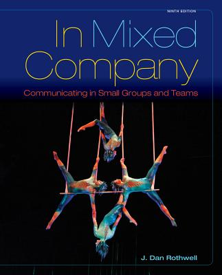 In Mixed Company: Communicating in Small Groups - Rothwell, J. Dan