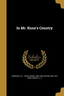 In Mr. Knox's Country - Somerville, Edith Onone (Creator), and Ross, Martin 1862-1915, and Anstey, C A (Creator)