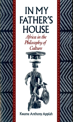 In My Father's House: Africa in the Philosophy of Culture - Appiah, Kwame Anthony