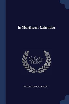In Northern Labrador - Cabot, William Brooks