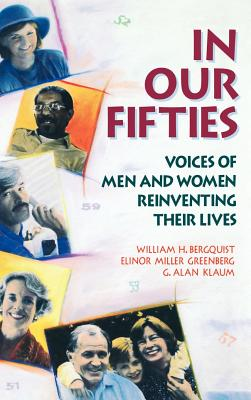 In Our Fifties: Voices of Men and Women Reinventing Their Lives - Bergquist, William H, and Greenberg, Elinor M, and Klaum, G Alan
