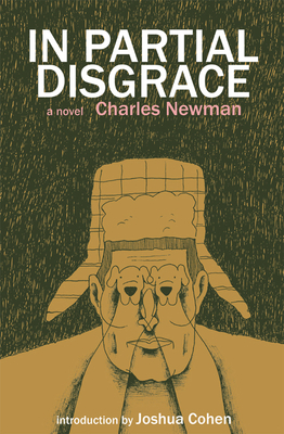 In Partial Disgrace - Newman, Charles, and Howe, Ben Ryder (Editor), and Cohen, Joshua (Introduction by)