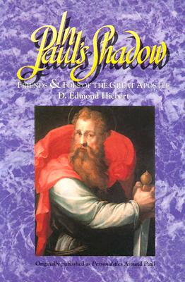In Paul's Shadow: Friends & Foes of the Great Apostle - Hiebert, D Edmond