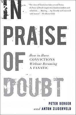 In Praise of Doubt: How to Have Convictions Without Becoming a Fanatic - Berger, Peter