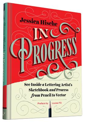 In Progress: See Inside a Lettering Artist's Sketchbook and Process, from Pencil to Vector - Hische, Jessica